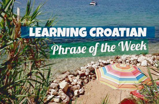 Learning Croatian: Phrase of the Week